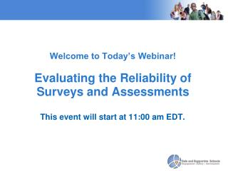 Welcome to Today�s Webinar!  Evaluating the Reliability of Surveys and Assessments