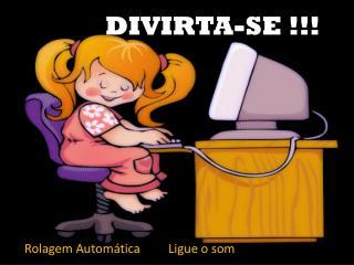 DIVIRTA-SE !!!