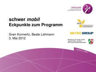 schwer  mobil Eckpunkte zum Programm Sven Konnertz, Beate Lehmann  3. Mai 2012