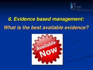 6. Evidence  based management: What is the best available evidence?