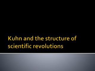 Kuhn and the structure of scientific revolutions