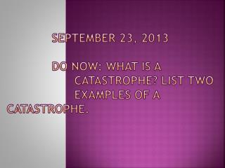 Catastrophe – An event resulting in great loss or misfortune.  Human (Man-Made)	Natural