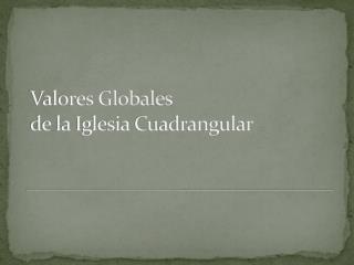 Valores Globales  de la Iglesia  Cuadrangular