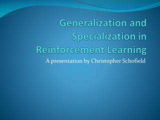 Generalization and Specialization in Reinforcement Learning