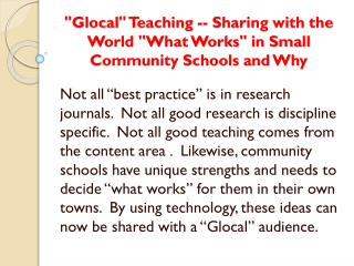 """ Glocal "" Teaching -- Sharing with the World ""What Works"" in Small Community Schools and Why"