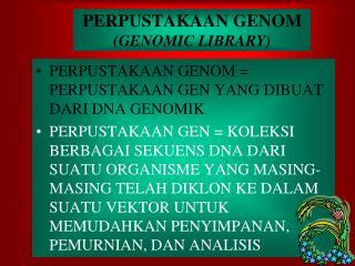 PERPUSTAKAAN GENOM (GENOMIC LIBRARY)