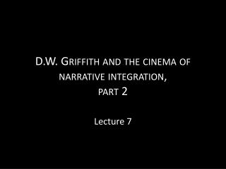 D.W. Griffith and the cinema of narrative integration, part 2