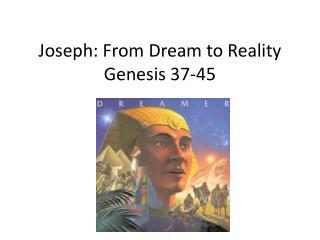 Joseph: From Dream to Reality Genesis 37-45