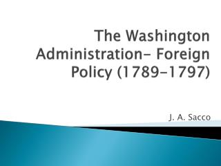 T he  Washington Administration- Foreign Policy (1789-1797)