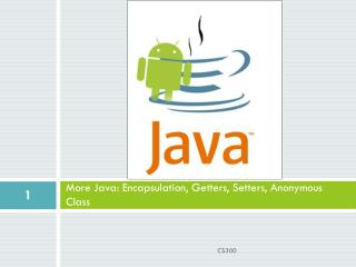 More Java: Encapsulation, Getters, Setters, Anonymous Class