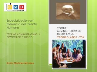 TEORIA  ADMINISTRATIVA DE HENRY FAYOL TEORIA CLASICA - TCA