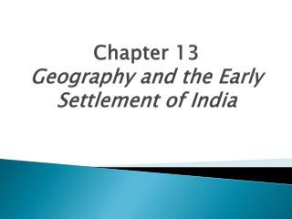 Chapter 13 Geography and the Early Settlement of India