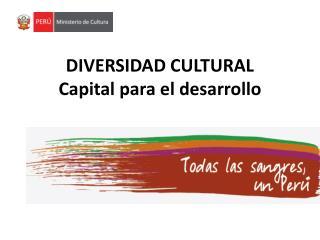 DIVERSIDAD CULTURAL Capital para el desarrollo