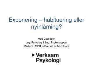 Exponering – habituering eller nyinlärning?