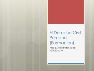 El Derecho Civil Peruano ( Formacion )