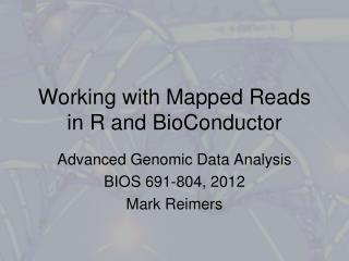 Working with Mapped Reads in R and  BioConductor