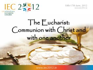 The Eucharist: Communion with Christ and with one another