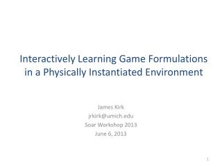 Interactively Learning Game Formulations in a Physically Instantiated Environment