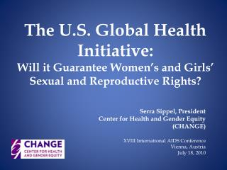 Serra Sippel, President Center for Health and Gender Equity (CHANGE)