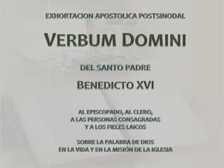 EXHORTACION APOSTOLICA POSTSINODAL V ERBUM  D OMINI DEL SANTO PADRE B ENEDICTO  XVI