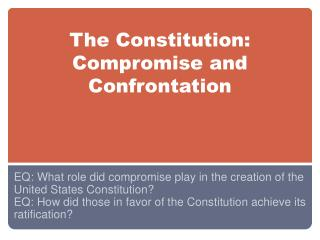 The Constitution:  Compromise and Confrontation
