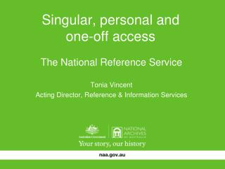 Singular, personal and  one-off access