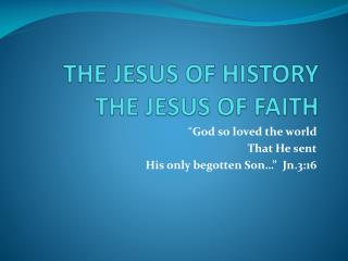 THE JESUS OF HISTORY THE JESUS OF FAITH
