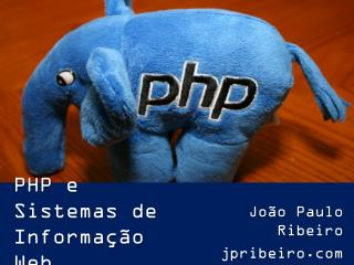 PHP e Sistemas de  Informação Web