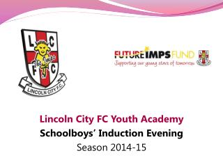 Lincoln City FC Youth Academy Schoolboys' Induction Evening Season 2014-15