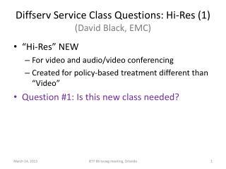 Diffserv Service Class Questions: Hi-Res (1) (David Black, EMC)