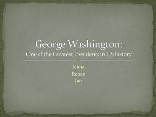 George Washington: One of the Greatest Presidents in US history