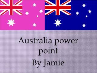 Australia power point By Jamie
