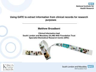 Using GATE to extract information from clinical records for research purposes Matthew Broadbent
