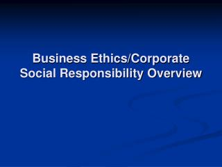 Business Ethics/Corporate Social Responsibility Overview