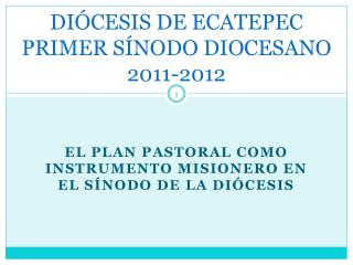 DIÓCESIS DE ECATEPEC PRIMER SÍNODO DIOCESANO 2011-2012