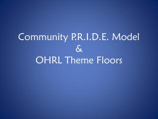 Community P.R.I.D.E. Model & OHRL Theme Floors