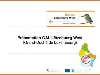 Présentation  GAL Lëtzebuerg West  (Grand- Duché  de Luxembourg)