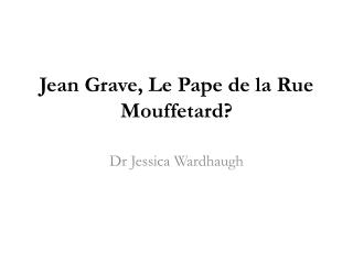 Jean Grave, Le  Pape  de la  Rue  Mouffetard ?