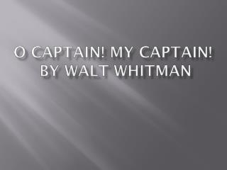 O Captain! My Captain!  By Walt Whitman