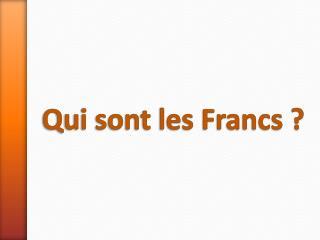 Qui sont les Francs ?