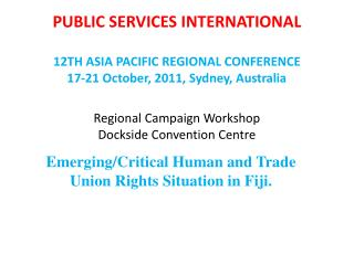 Emerging/Critical Human and Trade Union Rights Situation in Fiji.