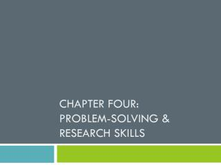 Chapter Four: Problem-Solving & Research Skills
