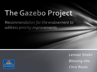 The Gazebo Project Recommendation for the endowment to address priority improvements