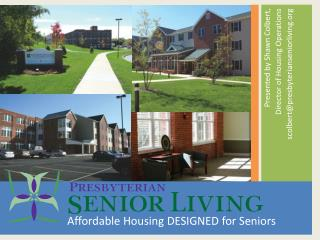 Presented by Shawn Colbert,  Director of Housing Operations scolbert@presbyterianseniorliving.org