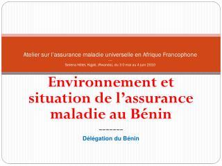 Environnement et situation de l'assurance maladie au Bénin ------- Délégation du Bénin