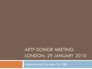 ARTF Donor meeting London: 29 January 2010
