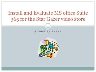 Install and Evaluate MS office Suite 365 for the Star Gazer video store