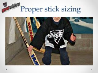 Proper stick sizing
