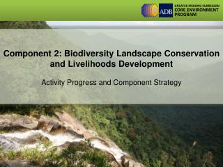 Component 2:  Biodiversity Landscape Conservation and Livelihoods Development