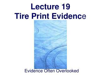 Lecture 19 Tire Print Evidenc e
